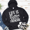 Life is Better with a Frenchie T Shirt