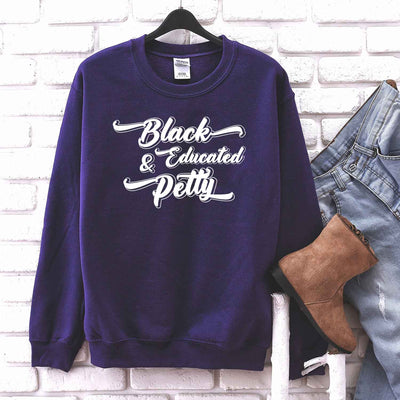 Black Educated And Petty T Shirt