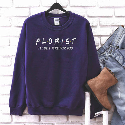 Florist I'll Be There For You T Shirt