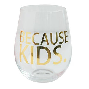 """Because Kids"" Wine Glass"