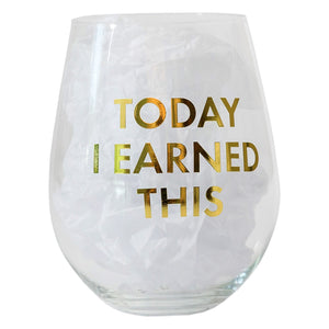 """Today I Earned This"" Wine Glass"