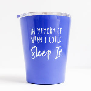 """In Memory of When I Could Sleep In"" Tumbler"