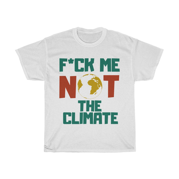 F*CK ME NOT THE CLIMATE