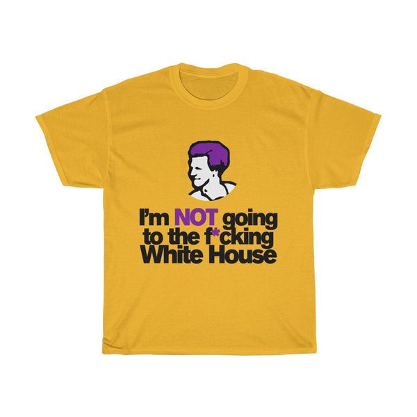 I'm Not Going To The Fucking White House shirt