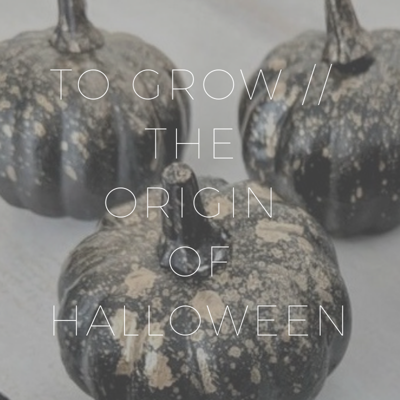 To Grow // Halloween 101