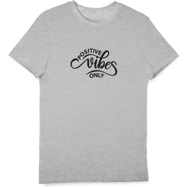 Positive Vibes Only T Shirt