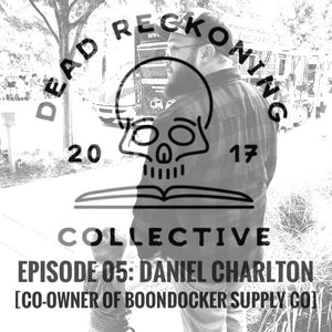 PODCAST E05: Daniel Charlton [Co-Owner of Boondocker Supply Company]