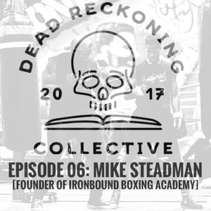 PODCAST E06: Mike Steadman [Founder of Ironbound Boxing Academy]