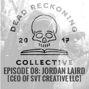 PODCAST E08: Jordan Laird [SVT Creative LLC/Kinetic Syndicate]