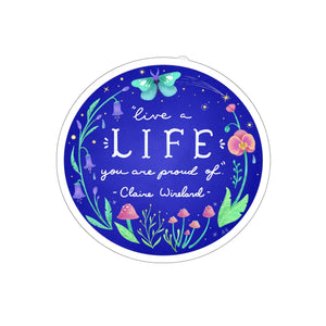 "Floral ""Live a life you are proud of"" Kiss-Cut Sticker"