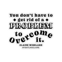 "Load image into Gallery viewer, ""You don't have to get rid of a problem to overcome it"" Kiss-Cut Sticker"