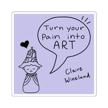 "Load image into Gallery viewer, ""Turn your pain into ART"""