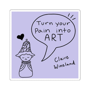 """Turn your pain into ART"""