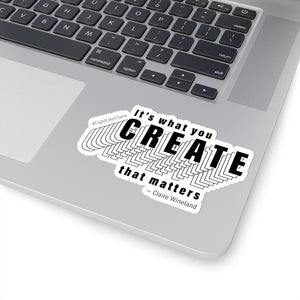 """It's what you create that matters"" Kiss Cut Sticker"