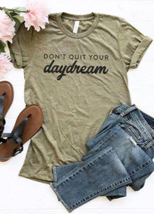 Don't quit your daydream shirt