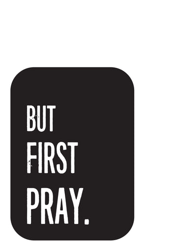 But First Pray Print