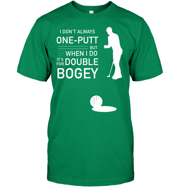 I Don't Always 1 Putt Golf T-Shirt