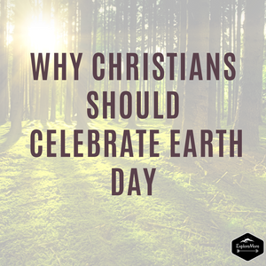Why Christians Should Celebrate Earth Day