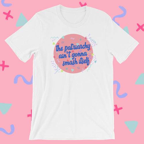 Patriarchy Aint Gonna Smash Itself T-Shirt