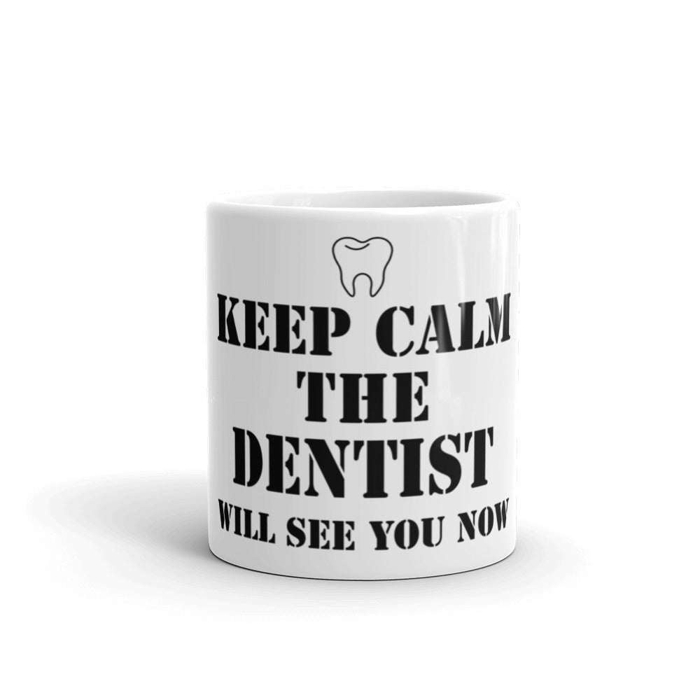 Keep Calm The Dentist Will See You Now Mug - Carious Tees