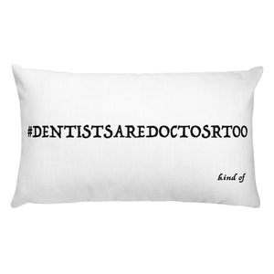 Dentists Are Doctors Too Rectangular Pillow - Carious Tees