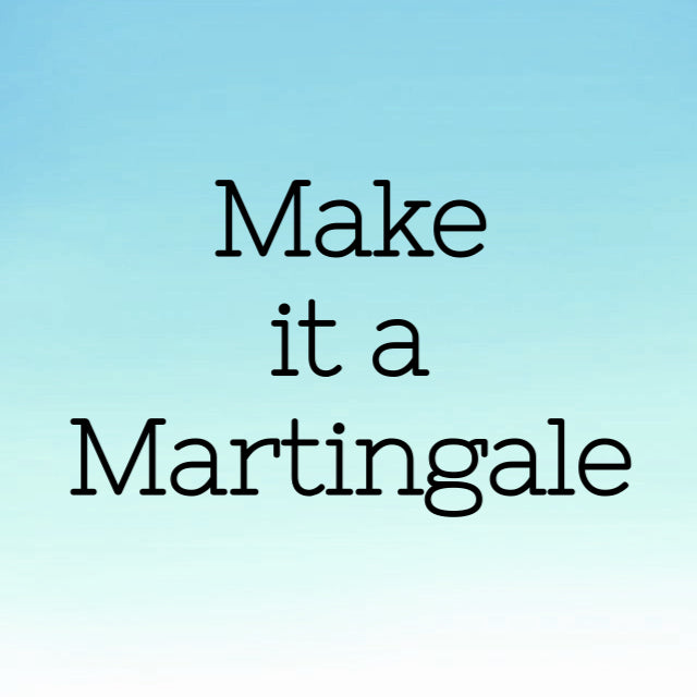 Make It a Martingale