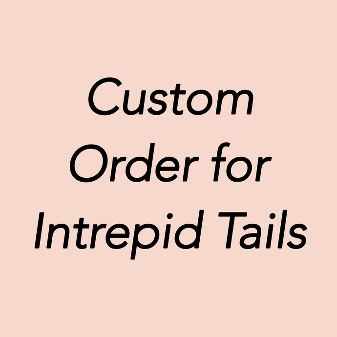 Custom Order for Intrepid Tails