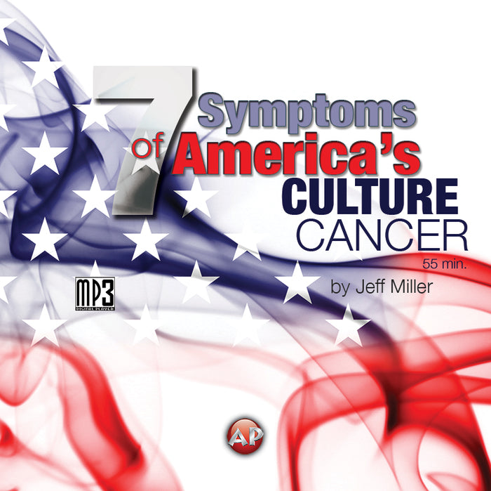 7 Symptoms of America's Culture Cancer [Audio Download]