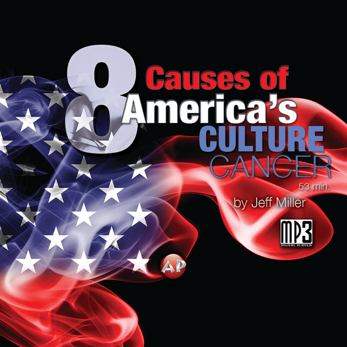 8 Causes of America's Culture Cancer [Audio Download]
