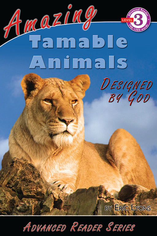 Advanced Reader: Amazing Tamable Animals Designed by God