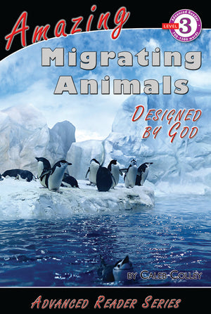 Advanced Reader: Amazing Migrating Animals Designed by God