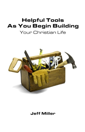 Helpful Tools As You Begin Building Your Christian Life