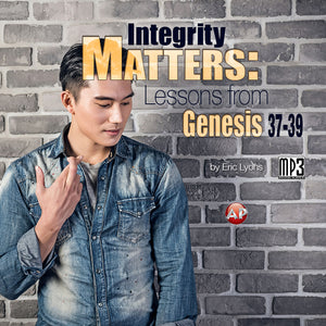 Integrity Matters: Lessons from Genesis 37-39 [Audio Download]