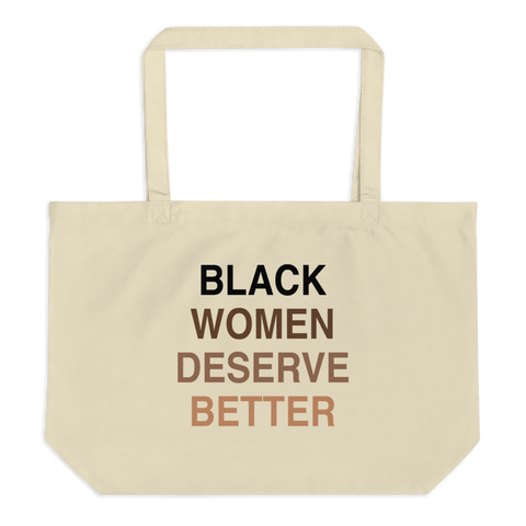 Black Women Deserve Better Organic Tote Bag