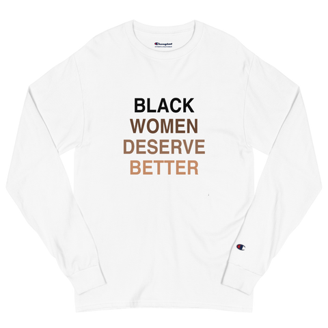 Black Women Deserve Men's Champion Long Sleeve Shirt