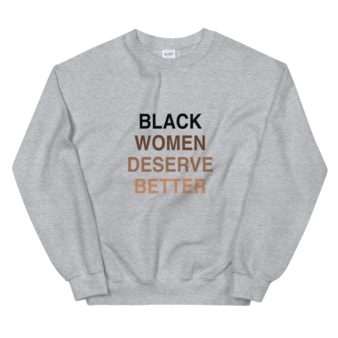 Black Women Deserve Unisex Sweatshirt