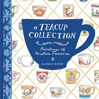 A Tea Cup Collection ~ by Kathleen Morris + Molly Hatch