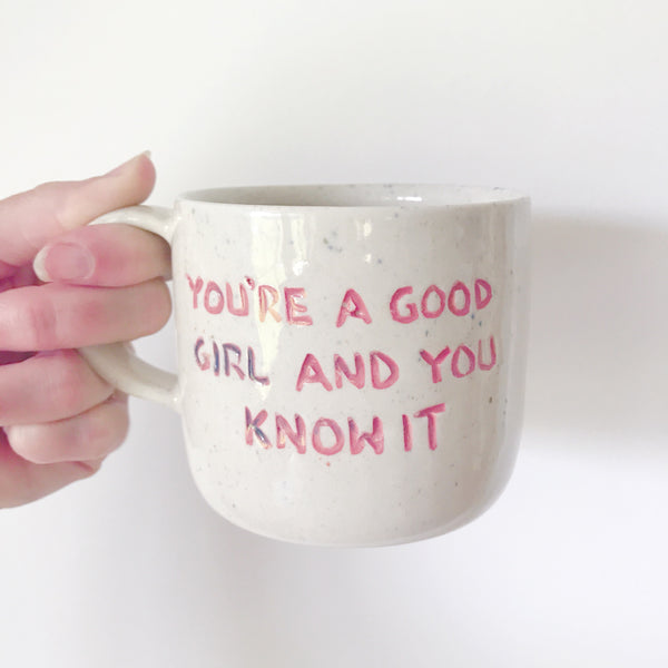 You're a good girl and you know it ~ Handmade mug