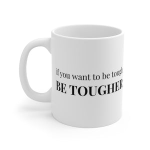 If You Want To Be Tough, Be Tougher