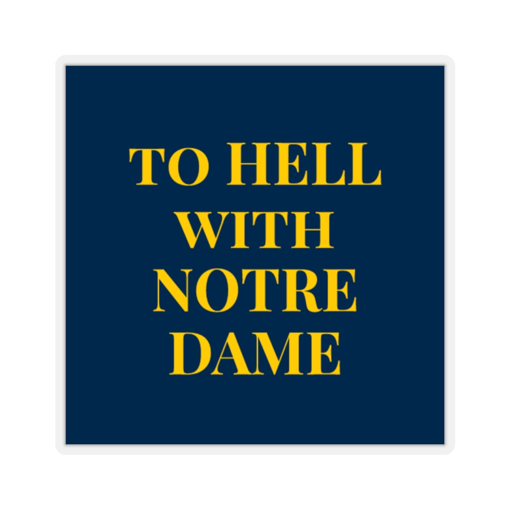 To Hell With Notre Dame - Sticker | Meechigan Moments