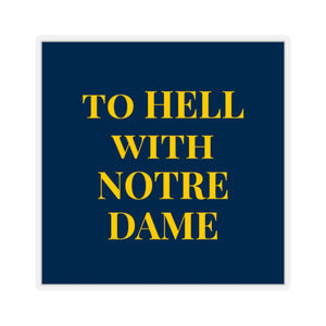 To Hell With Notre Dame - Sticker - Meechigan Moments