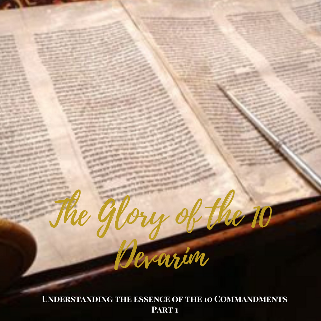 The Glory of the 10 Devarim – Understanding the essence of the 10 Commandments Part 1