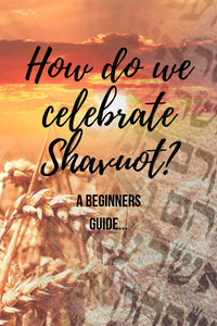 How do we celebrate Shavuot? The beginners guide.