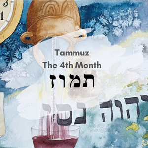The 4th Month - the Month of Tammuz