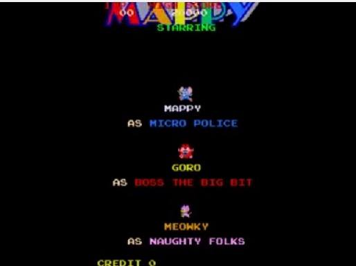 Mappy Year Of Release: 1983 Studio: Namco Description Mappy was developed by Namco and published by them in Japan, but in the West it would be Midway who would publish the game. Released in 1983 this was one of the earliest platform style games and one of the most popular games of its day especially in Japan. The hardware that ran the game was actually pretty advanced for the time and required Namco to make a modified version of the Namco's Super Pac-Man Board to allow for the smooth horizontal scrolling in the game. The player controls Mappy who is a police mouse who needs to retrieve a whole bunch of stolen loot from a house that is overrun by the Meowky a gang of no good cat crooks who keep stealing stuff. There are five different kinds of loot that Mappy needs to find these are a radio, television, computer, Mona Lisa and a safe. They are worth different points values and if Mappy can get a matching pair of items then he will earn a score multiplier. Another way to get extra points is by finding the boss of the Meowky, Goro (no not the one from Mortal Kombat!) if he is hiding behind an item then you will get extra points for catching him. Mappy plays like a traditional platform game where you use the joystick to move him around and you also have an action button top open doors. Mappy can lose a life by being touched by one of the Meowky or by falling and not landing on a trampoline. Mappy can use trampolines to move up the level, but a trampoline can only be jumped on four times before it breaks. You can also get more points by taking down the Meowky. Mappy can do this by shutting or slamming the doors and by using special microwave doors that emit a ray, knocking down the cats! A level is cleared once Mappy has collected all of the loot on the level.  Current High Score: 1,277,410 by Greg R Bond Related Titles Mappy has a very strange set of home releases. Nintendo themselves would publish a version on the Famicom in Japan, but despite Mappy being a popular gam