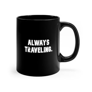 Always Traveling, Black mug 11oz, Believe It Mugs by Naz