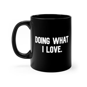 Doing What I Love, Black Mug 11oz, Believe It Mugs by Naz
