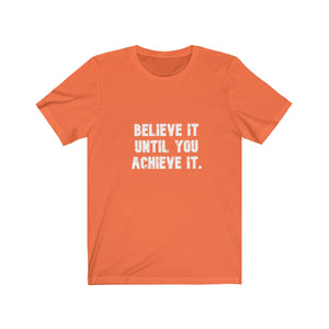 Believe It Until You Achieve It, Unisex T-shirt