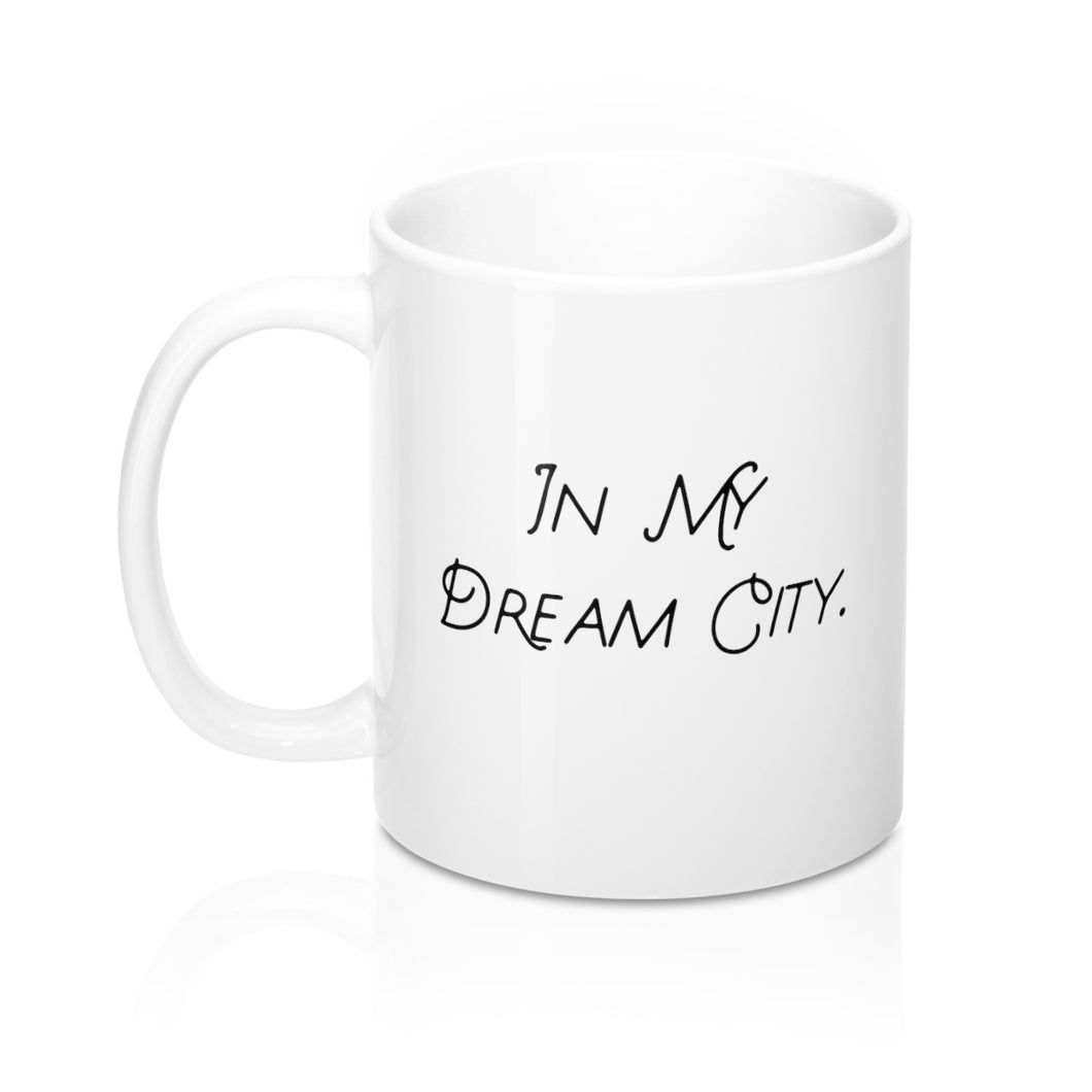 In My Dream City, White Mug 11oz, Believe It Mugs by Naz