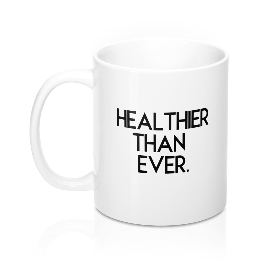 Healthier Than Ever, White Mug 11oz, Believe It Mugs by Naz